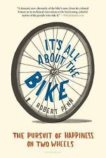 It's All about the Bike : The Pursuit of Happiness on Two Wheels by Robert Penn…