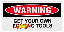 Funny Warning Bumper Stickers Decals: GET YOUR OWN F*CKING TOOLS | Tool Boxes