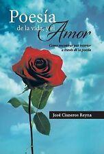 Poesia de La Vida, y El Amor: Como Encontrar Paz Interior a Traves de La Poesia by Jose Cisneros Reyna (Hardback, 2013)