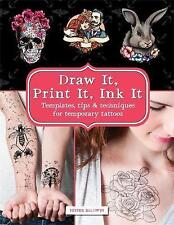 Draw & Print Temporary Tattoos: Templates, Tips & Techniques to Ink Yourself at