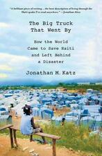 The Big Truck That Went By: How the World Came to Save Haiti and Left Behind a