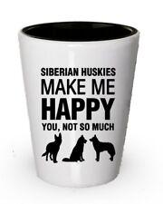 Siberian Huskies Make Me Happy Shot Glass- Funny Dog lover Gift Idea