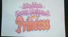 ITS NOT EASY BEING A PRINCESS  A5  IRON ON  TRANSFER