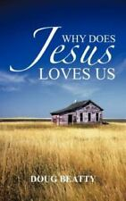 Why Does Jesus Loves Us by Doug Beatty (2012, Hardcover)