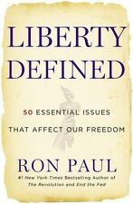Liberty Defined : 50 Essential Issues That Affect Our Freedom by Ron Paul (2011,