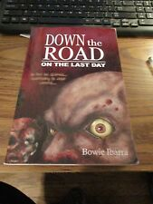 Down the Road : On the Last Day (A Zombie Novel) by Bowie Ibarra (2007,...