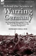 Behind the Scenes in Warring Germany : An American Journalist's View of the...