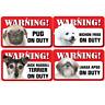 DOG ON DUTY WARNING SIGN WINDOW SIGN GATE SIGN MANY BREEDS PUG WESTIE YORKIE