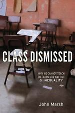 Class Dismissed: Why We Cannot Teach Or Learn Our Way Out Of Inequality: By J...
