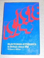 ELECTORAL DYNAMICS IN BRITAIN SINCE 1918 by Miller HTF