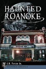 Haunted America: Haunted Roanoke by L. B., Jr. Taylor (2013, Paperback)
