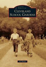 Cleveland School Gardens [Images of America] [OH] [Arcadia Publishing]