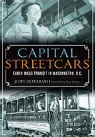 Capital Streetcars: Early Mass Transit in Washington, D.C. [DC]