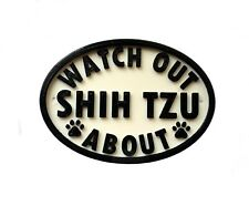 Watch Out Shih Tzu About - 3D Printed Dog Plaque - House Door Gate Garden Sign