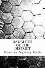 Daughter of the District : Poems by Ingeborg Hydle by Ingeborg Hydle (2013,...