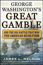 George Washington's Great Gamble: And the Sea Battle That Won the American...