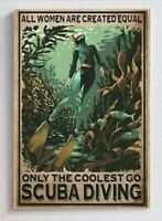 All Women Are Created Equal Only The Coolest Go Scuba Diving Poster Unframed Art