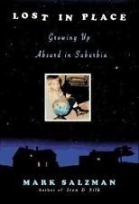 Lost in Place : Growing up Absurd in Suburbia by Mark Salzman (1995, Hardcover)