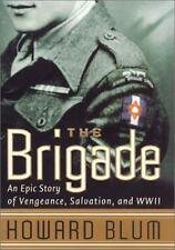 The Brigade : An Epic Story of Vengeance, Salvation, and World War II Blum, Howa