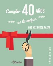Cumplir 40 años Es lo Mejor Que Nos Puede Pasar. Diario. Birthday. Regalo :...
