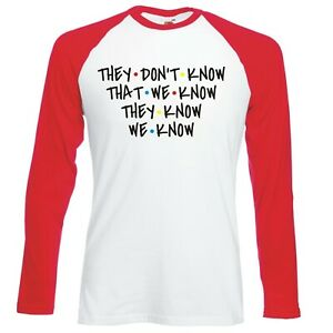 """INSPIRED BY FRIENDS """"THEY DON'T KNOW THAT WE KNOW"""" LONGSLEEVE BASEBALL T-SHIRT"""