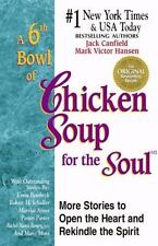 A 6th Bowl of Chicken Soup for the Soul: More Stories to Open the Heart And Reki