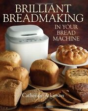 Brilliant Breadmaking in Your Bread Machine New Paperback Book Catherine Atkinso