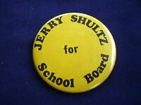 "Jerry Shultz for School Board, pin/button, 2 1/2"""