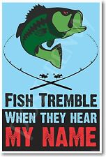 Fish Tremble When They Hear My Name - NEW Funny Fishing Fisherman POSTER