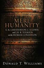 Mere Humanity: G.K. Chesterton, C.S. Lewis, and J. R. R. Tolkien on the Human Co