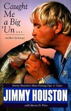 Caught Me A Big 'Un : Jimmy Houston's Bass Fishing Tips 'N Tales by Steven Prise