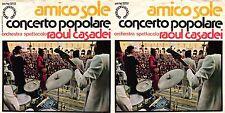 45 GIRI     ORCHESTRA SPETTACOLO RAOUL CASADEI - AMICO SOLE / CONCERTO POPOLARE