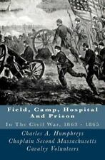 Field, Camp, Hospital and Prison : In the Civil War, 1863 - 1865 by Charles...