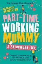 Part-Time Working Mummy: A Patchwork Life, Hambleton, Rachaele, Excellent Book