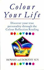 COLOUR YOUR LIFE: HOW TO USE THE COLOUR REFLECTION READING FOR INSIGHT AND HEALI