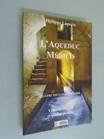 PHILIPPE LAPORTE- L AQUEDUC MEDICIS- 4 SIECLES D HISTOIRE- 2013- CATALOGUE