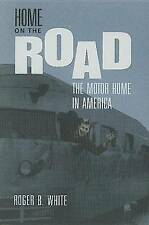 NEW Home on the Road:  The Motor Home in America by Roger B. White