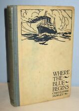 WHERE THE BLUE BEGINS 1922 CHRISTOPHER MORLEY ANTIQUE BOOK 8/15
