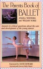 The Parents Book of Ballet: Answers to Critical Questions about the Care and