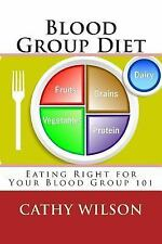 Blood Group Diet : Eating Right for Your Blood Group 101 by Cathy Wilson...