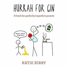 Hurrah for Gin: A book for perfectly imperfect parents, Kirby, Katie, New Book