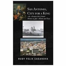 San Antonio, City for a King: An Account of the Colonial History of San Antonio