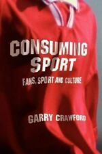 Consuming Sport : Fans, Sport and Culture by Garry Crawford (2004, Paperback)