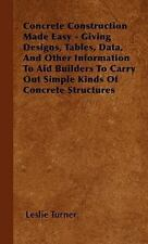 Concrete Construction Made Easy - Giving Designs, Tables, Data, and Other...