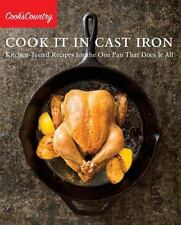 Cook It in Cast Iron: Kitchen-Tested Recipes for the One Pan That Does It All C