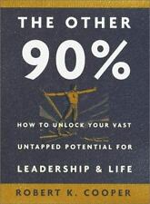 The Other 90%: How to Unlock Your Vast Untapped Potential for Leadership and Lif