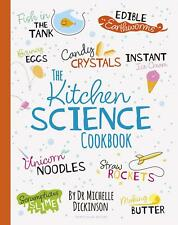 The Kitchen Science Cookbook by Dr. Michelle Dickinson