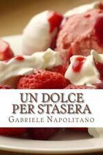 Un Dolce per Stasera : Le Ricette Di una Mamma Italiana by Gabriele...