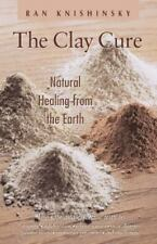 The Clay Cure : Natural Healing from the Earth, Knishinsky, Ran, 0892817755, Boo