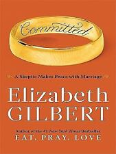 Committed: A Skeptic Makes Peace With Marriage (Basic), Gilbert, Elizabeth, Acce